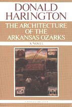 The Architecture of the Arkansas Ozarks: A Novel � 1975 by Donald Harington
